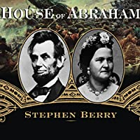 House of Abraham: Lincoln and the Todds, a Family Divided by War (       UNABRIDGED) by Stephen Berry Narrated by Michael Prichard