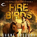 Fire Birds: The King of Clayfield, Book 3 (       UNABRIDGED) by Shane Gregory Narrated by Scott Aiello