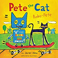 Pete the Cat: Robo-Pete (       UNABRIDGED) by James Dean Narrated by Lewis Grosso