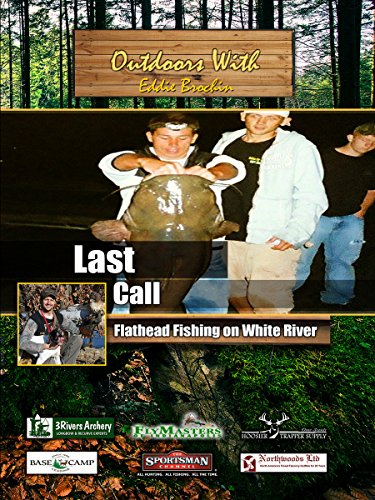 Outdoors with Eddie Brochin Last call Flathead Fishing on White River