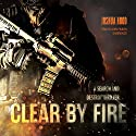 Clear by Fire: A Search and Destroy Thriller (       UNABRIDGED) by Joshua Hood Narrated by John Pruden