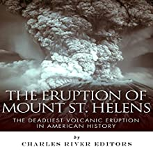 The Eruption of Mount St. Helens: The Deadliest Volcanic Eruption in American History (       UNABRIDGED) by Charles River Editors Narrated by James Weippert