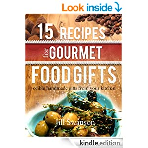 15 Recipes For Gourmet Food Gifts: Edible Handmade Gifts From Your Kitchen