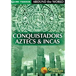 Globe Trekker - Around The World: Conquistadors, Aztecs & Incas
