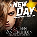 A New Day: StrikeForce, Book 1 Audiobook by Colleen Vanderlinden Narrated by Chloe Cole