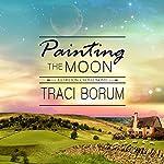 Painting the Moon: Chilton Crosse, Book 1 | Traci Borum