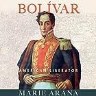 Bolivar: American Liberator Hörbuch von Marie Arana Gesprochen von: David Crommett