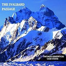 The Svalbard Passage: 3rd Edition | Livre audio Auteur(s) : Thomas Kirkwood Narrateur(s) : Edoardo Camponeschi