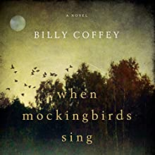 When Mockingbirds Sing (       UNABRIDGED) by Billy Coffey Narrated by Gabe Wicks