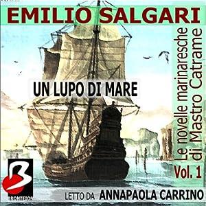 Le novelle marinaresche [The Sailor's Tales], Vol. 01: Un Lupo di Mare | [Emilio Salgari]