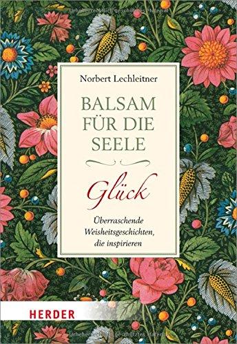 Balsam für die Seele. Glück: Überraschende Weisheitsgeschchten, die inspirieren (HERDER spektrum), Buch
