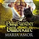 The PlayPanther Billionaire Audiobook by Maria Amor Narrated by Cici Kay