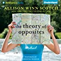 The Theory of Opposites: A Novel (       UNABRIDGED) by Allison Winn Scotch Narrated by Christina Traister