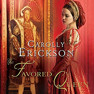 The Favored Queen: A Novel of Henry VIII's Third Wife | [Carolly Erickson]