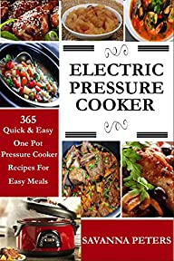 Electric Pressure Cooker:  365 Quick…