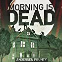 Morning Is Dead (       UNABRIDGED) by Andersen Prunty Narrated by Andersen Prunty