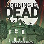 Morning Is Dead | Andersen Prunty