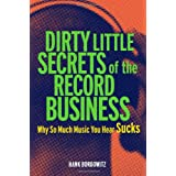 Dirty Little Secrets of the Record Business: Why So Much Music You Hear Sucksby Hank Bordowitz