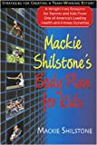 Mackie Shilstone's Body Plan for Kids: A Weight-loss Resource for Parents and Kids from One of America's Leaing Health and Fitness Dynamos