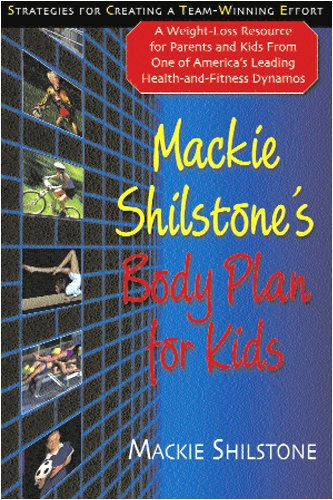 Mackie Shilstone'S Body Plan For Kids: A Weight Loss Resource For Parents And Kids From One Of America'S Leading Health And Fitness Dynamos