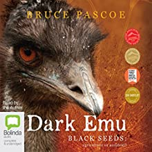 Dark Emu: Black Seeds: Agriculture or Accident? | Livre audio Auteur(s) : Bruce Pascoe Narrateur(s) : Bruce Pascoe