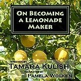 On Becoming a Lemonade Maker ~ Tamara Kulish