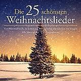 Die 25 schönsten Weihnachtslieder - Vom Himmel hoch, da komm ich her - Süßer, die Glocken nie klingen - Alle Jahre wieder - O Tannenbaum