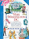 Very Washington DC: A Celebration of the History and Culture of the Nation's Capital