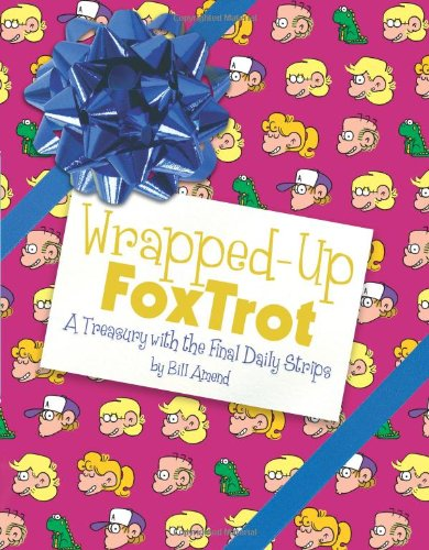 Wrapped-Up Foxtrot: A Treasury With The Final Daily Strips (Foxtrot Collection)