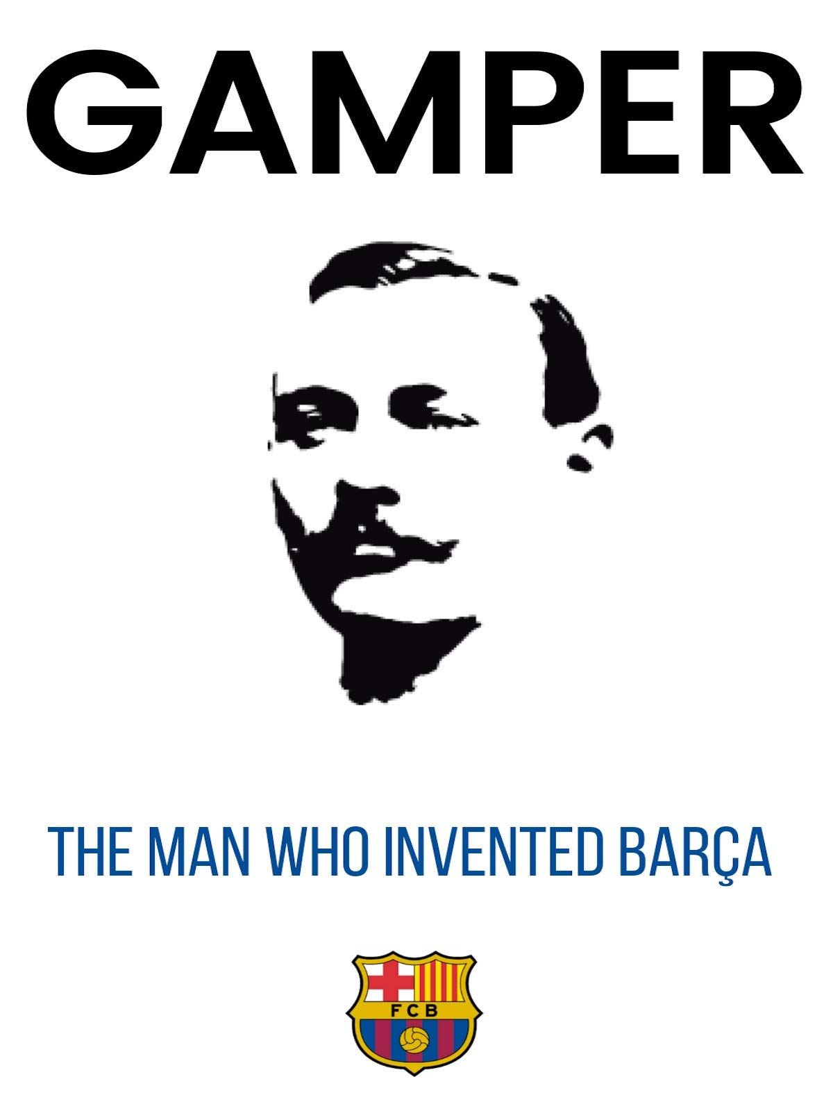 Gamper: The Man who Invented Barça