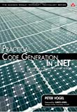 Practical Code Generation in .NET: Covering Visual Studio 2005, 2008, and 2010 (Addison-Wesley Microsoft Technology Series)