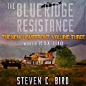 The Blue Ridge Resistance: The New Homefront, Volume 3 Audiobook by Steven C. Bird Narrated by Patrick Freeman