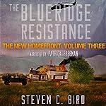 The Blue Ridge Resistance: The New Homefront, Volume 3 | Steven C. Bird