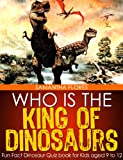 Dinosaur King: Fun Fact Dinosaur Quiz book for Kids (Dinosaurs Names,Dinosaur Pictures,Dinosaurs for Kids,Facts about Dinosaurs,Dinosaurs Types,All About Dinosaurs,Dinosaur Information)