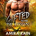 Gifted to the Dragon: The Gifted Series, Book 2 Audiobook by Amira Rain Narrated by Kaylee West