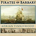 Pirates of Barbary: Corsairs, Conquests and Captivity in the Seventeenth-Century Mediterranean (       UNABRIDGED) by Adrian Tinniswood Narrated by Clive Chafer