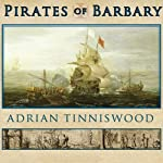 Pirates of Barbary: Corsairs, Conquests and Captivity in the Seventeenth-Century Mediterranean | Adrian Tinniswood