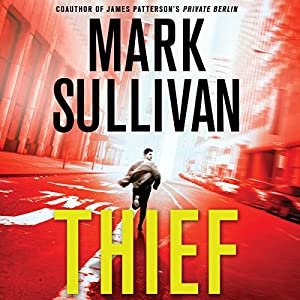 Thief: A Robin Monarch Novel, Book 3 (       UNABRIDGED) by Mark Sullivan Narrated by Jeff Gurner