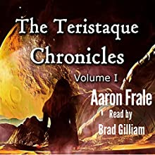 The Teristaque Chronicles: The Teristaque Datapack, Book 1 Audiobook by Aaron Frale Narrated by Brad Gilliam