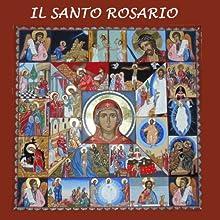 Il Santo Rosario [The Holy Rosary] (       ABRIDGED) by Gli Ascoltalibri Narrated by Silvia Cecchini
