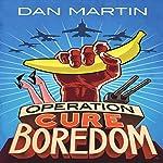 Operation Cure Boredom | Dan Martin