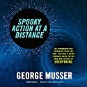 Spooky Action at a Distance: The Phenomenon That Reimagines Space and Time-and What It Means for Black Holes, the Big Bang, and Theories of Everything Audiobook by George Musser Narrated by William Hughes