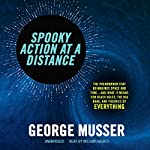 Spooky Action at a Distance: The Phenomenon That Reimagines Space and Time-and What It Means for Black Holes, the Big Bang, and Theories of Everything | George Musser