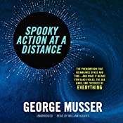 Spooky Action at a Distance: The Phenomenon That Reimagines Space and Time-and What It Means for Black Holes, the Big Bang, and Theories of Everything | [George Musser]