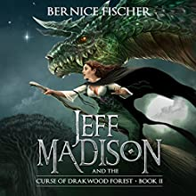 Jeff Madison and the Curse of Drakwood Forest, Book 2 Audiobook by Bernice Fischer Narrated by Matt Wolfe