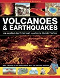 Exploring Science: Volcanoes & Earthquakes - An Amazing Fact File And Hands-On Project Book: With 19 Easy-To-Do Experiments And 280 Exciting Pictures
