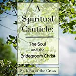 A Spiritual Canticle: The Soul and the Bridegroom Christ |  St. John of the Cross