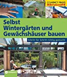 Selbst Wintergrten und Gewchshuser bauen: Schritt fr Schritt richtig gemacht. Von kompetenten Fachautoren und Spezialisten verfasst mit fundierten ... sowie zahlreiche Profi- und Sicherheitstipps