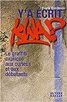 Y'a �crit kwa ? : Le graffiti expliqu� aux curieux et aux d�butants par Sandevoir
