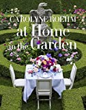 Carolyne Roehm At Home in the Garden